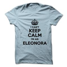 I cant keep calm Im an ELEONORA - #gift ideas for him #shower gift. SAVE => https://www.sunfrog.com/Names/I-cant-keep-calm-Im-an-ELEONORA-18222819-Guys.html?68278