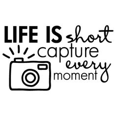 Life is short capture every moment [with camera clip art] - Decoration Cute Quotes, Happy Quotes, Words Quotes, Sayings, Quote Posters, Quote Prints, Capture The Moment Quotes, Photo Memory Quotes, Throwback Quotes