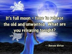 Full moon...a time to release the old and unwanted.