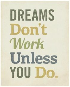 Quotes for Motivation and Inspiration QUOTATION - Image : As the quote says - Description Dreams don't work unless you do! Great quotes to start your day Life Quotes Love, Great Quotes, Quotes To Live By, Me Quotes, Quotes Inspirational, Work Quotes, Success Quotes, Study Quotes, Daily Quotes