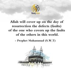 Allah will cover up on the day of resurrection the defects (faults) of the one who covers up the faults of the others in this world. - Prophet Muhammad (S.W.T) #deen #dua #islam #namaz #jannah #Allah #Muhammad #love #zakat #salah #Quran #Mecca #Medina #good #slient #speak #masjid #islamicculture #sunnah #nasheed #hijab #muslim #ramadan #hadith #islamicreminder #ummah #prayer #prophet #shiningislam People Around The World, Around The Worlds, Muslim Ramadan, Finding The Right Job, Arabic Phrases, Islam Religion, Prophet Muhammad, Holy Quran, Mecca