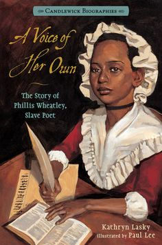 A Voice of Her Own: The Story of Phillis Wheatley, Slave Poet - By: Kathryn Lasky Illustrated By: Paul Lee Black History Books, Black History Month, Black Books, Modern History, British History, Kathryn Lasky, Reading Is Thinking, Phillis Wheatley, Female Poets