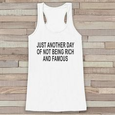 Another Day Not Rich and Famous - White Tank Top - Women's Shirt - Gift for Her - Gift for Friends - Funny Sarcasm Tshirts - Sarcastic Shirt