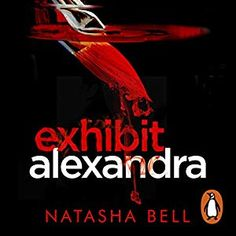 Exhibit Alexandra [Unabridged Audiobook] [Audio Download] [Library BorrowBox] by Natasha Bell, narrated by Katharine McEwan
