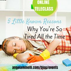 Can't get up before noon?  Crave a 90-minute nap every day?  My new FREE class Why You're So Tired All the Time will teach you 5 little known reasons you probably don't know to get your energy back and get going again!  Wednesday, June 17th, 2015 @ 8 EST.  Register Here: http://angelaminelli.com/blog/tired-all-the-time/