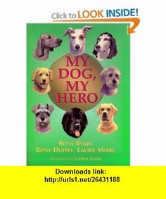 My Dog, My Hero (9780805063271) Betsy Byars, Laurie Myers, Betsy Duffey, Loren Long , ISBN-10: 0805063277  , ISBN-13: 978-0805063271 ,  , tutorials , pdf , ebook , torrent , downloads , rapidshare , filesonic , hotfile , megaupload , fileserve