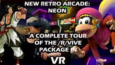 For newcomers to VR: Here's how to get a fully playable ready-made New Retro Arcade: Neon complete with cabinets/SNES/Gameboys