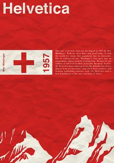 Type Design Poster - Helvetica  By Kyle Christopher Bennett  Rational:  Color: Red/ White = Symbolic of Switzerland where the font was created.  Vector Art: White mountains created to represent Swiss Alps.  Texture: Scanned it wrapper of used Swiss chocolate wrapper.  Text: Title is headed with Helvetica to indicate font along with a description of the font's creators and it's history.