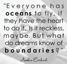 amelia earhart quote everyone has oceans to fly heart to do it reckless maybe what do dreams know of boundaries