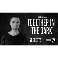 SKELESYS - Together In The Dark 124 By Luigi Rossi by Together in the Dark on SoundCloud
