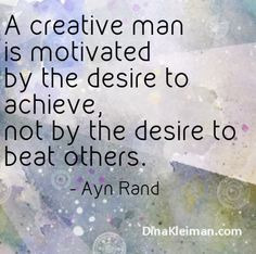 A creative man is motivated by the desire to achieve, not by the desire to beat others  #quote #quotes #Aynrand