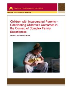 Children with Incarcerated Parents – Considering Children's Outcomes in the Context of Complex Family Experiences < we have more children with an incarcerated parent in the U.S. than are diagnosed with autism or juvenile diabetes... summarizes the current research and provides a preliminary framework for understanding the effects of parental incarceration on children.