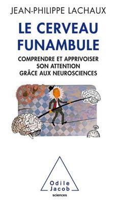 """Book available at the library since 2015-10-19: """"Le Cerveau funambule: comprendre et apprivoiser son attention grâce aux neurosciences"""" (http://library.epfl.ch/en/nebis/?isbn=9782738132550)"""