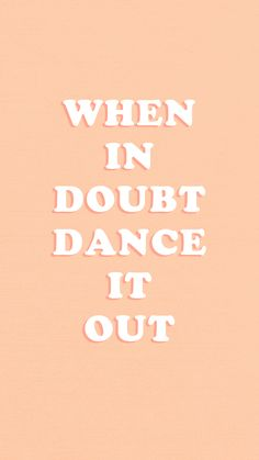 When in doubt, dance it out - lauren hsei - Motivation The Words, Cool Words, Words Wallpaper, Wallpaper Quotes, Dance Wallpaper, Quotes To Live By, Me Quotes, Doubt Quotes, Qoutes