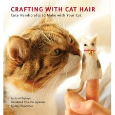 Crafting with Cat Hair: crafts to make with your cat, (out of your cat.)