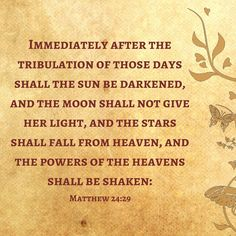 IMMEDIATELY AFTER: THE SUN WILL BE DARKENED. MOON WITH NO LIGHT.  STARS WILL FALL. THE HEAVENS WILL BE SHAKEN.  REPENT & B SAVED! #JesusSaves