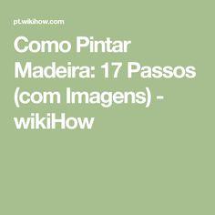 Como Pintar Madeira: 17 Passos (com Imagens) - wikiHow