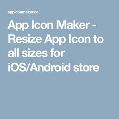 App Icon Maker - Resize App Icon to all sizes for iOS/Android store