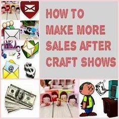 How To Make More Sales After Craft Shows www.craftmakerpro...