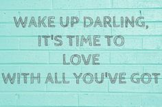 Wake Up, Darling (It's Time to Love with All You've Got). Bryonie Wise Via Bryonie Wise on Sep 10, 2013 89463e0d98cdd7d5a58f795aa0c01795 ...