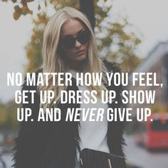 No matter how you feel.
