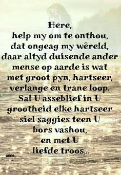 Liewe Heer, sal U asseblief in U grootheid elke hartseer siel saggies teen U bors vashoud, en met U liefde troos. Faith Prayer, My Prayer, Scripture Verses, Bible Quotes, Qoutes, Lekker Dag, I Love You God, Powerful Scriptures, Messages For Friends