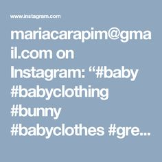 "mariacarapim@gmail.com on Instagram: ""#baby #babyclothing #bunny  #babyclothes #greenromper #cotton #babyromper #romper #babyknitwear #handmade #babygirl #yarn #instaknit #bebé…"""