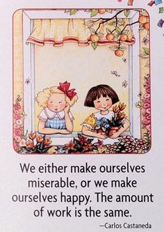 We Either Make Ourselves Miserable, Or We Make Ourselves Happy.