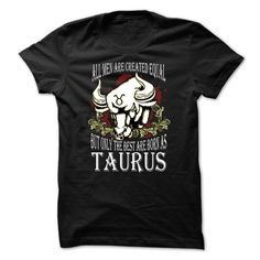 All Men Are Created Equal, But Only The Best Are Born As Taurus T-Shirts, Hoodies, Sweaters