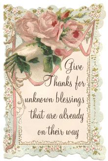Give Thanks for unknown Blessings that are already on their way
