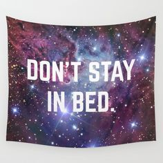 Don't Stay in Bed Motivational Space Universe Print Wall Tapestry