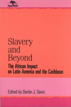 Slavery and Beyond: The African Impact on Latin America and the