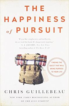 The Happiness of Pursuit: Finding the Quest That Will Bring Purpose to Your Life: Chris Guillebeau: 9780385348867: Amazon.com: Books