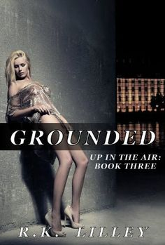 Grounded (Up In The Air Series Book #3) by R.K. Lilley.  5 Stars !