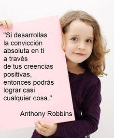 Si desarrollas la convicción absoluta en ti a través de tus creencias positivas, entonces podrás lograr casi cualquier cosa-Anthony Robbins #Coaching