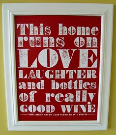 """""""This home runs on love, laughter, and bottles of really good wine. (The cheap stuff also suffices in a pinch.)"""" Print."""