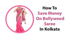 How To Save Money On Bollywood Saree In Kolkata