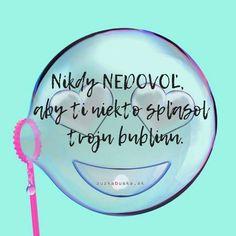 Nikdy nedovoľ, aby ti niekto spľasol tvoju bublinu. Personal Care, Self Care, Personal Hygiene