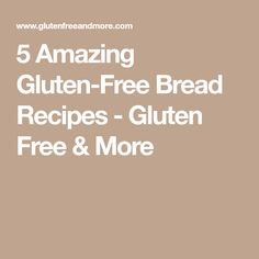 5 Amazing Gluten-Free Bread Recipes - Gluten Free & More