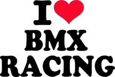 I love BMX racing - ohh yeaa