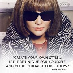 create your own style ... let it be unique for yourself and yet identifiable for others // anna wintour