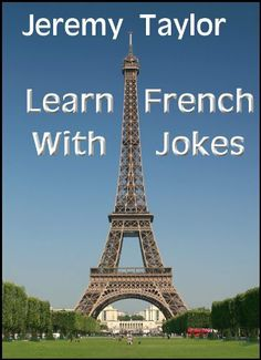 Learn French with Jokes (French Edition) by Jeremy Taylor. $2.99. 103 pages. Author: Jeremy Taylor