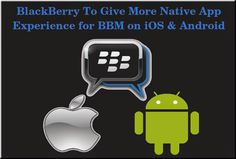 BlackBerry To Give More Native App Experience for BBM on iOS & Android
