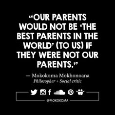 SUBSCRIBE TO GET MY NEW APHORISMS (TWO WEEKS BEFORE I SHARE THEM ANYWHERE) VIA EMAIL (ONCE OR TWICE A MONTH): http://mokokoma.com/newsletter ——— #bullshit #parent #parents #myparents #bestparents #bestparentsever #lovemyparents #coolparents #parenthood #children #pregnancy #birth #quotations #aphorisms #aphorism #quotations #quotation #quote #quotes #sayings #saying #satire #humour #humor #funny #quoteoftheday #mokokoma #mokokomamokhonoana