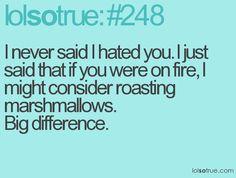 I never said I hated you. . .  =)