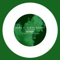 KURA ft. Sarah Mount - Collide (Available April 6) by OXYGEN Recordings on SoundCloud