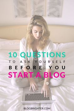 10 Questions to Ask Yourself Before You Start a Blog - Are you interested in starting a blog? Here are some blogging tips to help you figure out if blogging is right for you and what you need to consider before you start a blog  blogbrighter.com