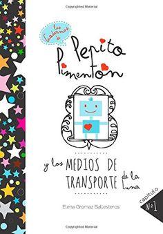 Pepito Pimentón y los medios de transporte de la Luna: Cuentos infantiles para niños de 2 a 5 años: Volume 1 (Los cuadernos de Pepito Pimentón) de Elena Gromaz Ballesteros https://www.amazon.es/dp/1511781130/ref=cm_sw_r_pi_dp_ssw8wbAP9VBRC