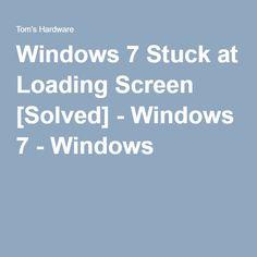 Windows 7 Stuck at Loading Screen [Solved] - Windows 7 - Windows 7
