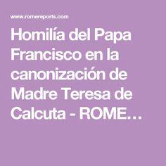 Homilía del Papa Francisco en la canonización de Madre Teresa de Calcuta - ROME…